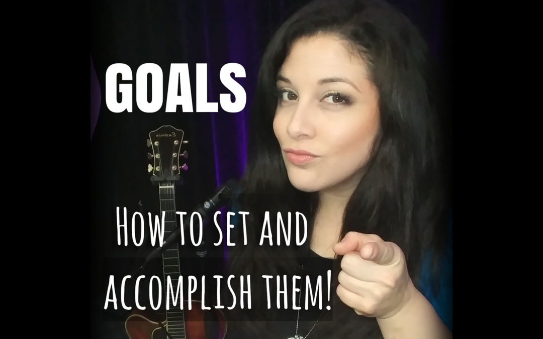 Goals: How To Set and Accomplish Them!
