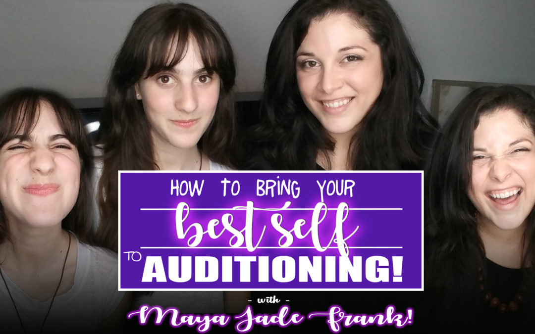 Audition Success: bringing your Best Self with Maya Jade Frank of Disney's Bizaardvark and Broadway